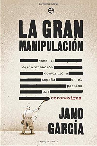 La gran manipulación: Cómo la desinformación convirtió a España en el paraíso del coronavirus: Amazon.es: García, Jano: Libros