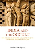 India and the Occult : The Influence of South Asian Spirituality on Twentieth Century British Occultism, Djurdjevic, Gordan, 1844656535