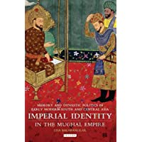 Imperial Identity in the Mughal Empire: Memory and Dynastic Politics in Early Modern South and Central Asia