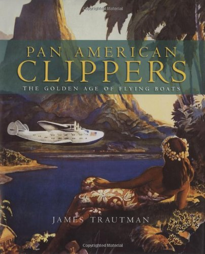 Pan American Airways (Pan American Clippers: The Golden Age of Flying Boats)