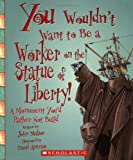 You Wouldn't Want to Be a Worker on the Statue of Liberty!, John Malam, 0531219100