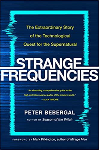 Strange Frequencies The Extraordinary Story Of The Technological