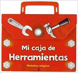 Mi caja de herramientas / My Toolbox (Maletitas Magicas / Magic Suitcases) (Spanish Edition): Editorial Libsa: 9788466220552: Amazon.com: Books