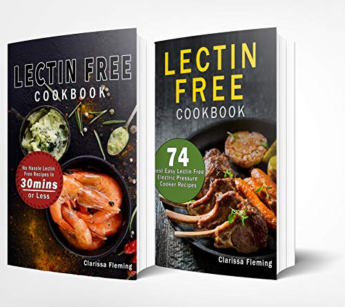 Lectin Free Cookbook: 2 Manuscripts - 74 Best Easy Lectin-Free Electric Pressure Cooker Recipes + No Hassle Lectin Free Recipes In 30 Minutes or Less