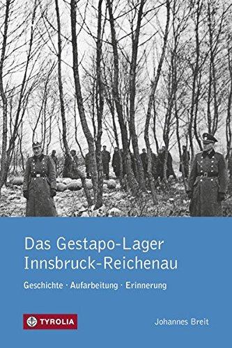 Das Gestapo-Lager Innsbruck-Reichenau: Geschichte, Aufarbeitung, Erinnerung