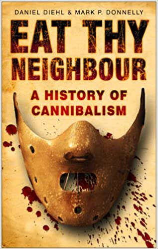 Download Eat Thy Neighbour: A History of Cannibalism PDF