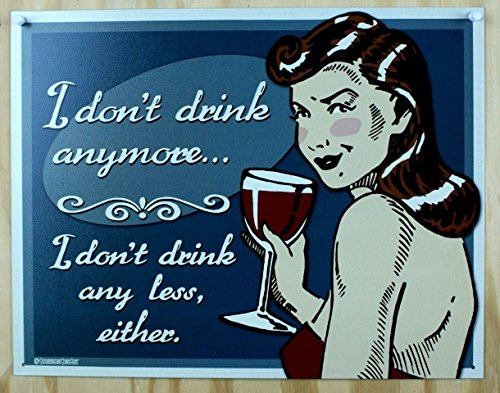 I Don't Drink Anymore Any Less Either Wine Tin Sign 16 x 13in