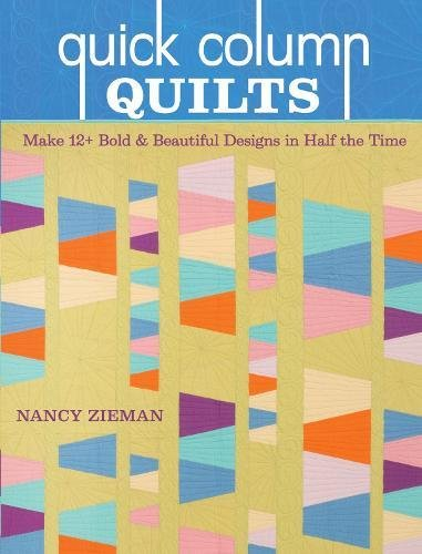 Quick Column Quilts: Make 12+ Bold and Beautiful Designs in Half the (Nancy Zieman Collection)