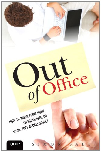 Download Out of Office: How to Work from Home, Telecommute, or Workshift Successfully (Que Biz-Tech) PDF