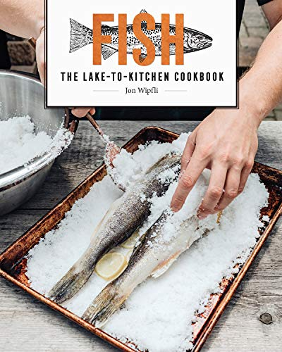 Fish: The Lake-to-Kitchen Cookbook by Jon Wipfli