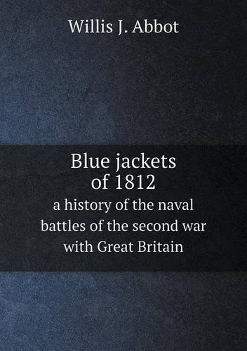 Blue jackets of 1812 a history of the naval battles of the second war with Great Britain ebook