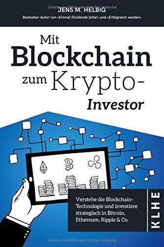 Mit Blockchain zum Krypto-Investor: Verstehe die Blockchain-Technologie und investiere strategisch in Bitcoin, Ethereum, Ripple & Co. Taschenbuch – 27. September 2018 Jens Helbig Christopher Klein 3947061315