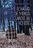 ME ECHARÁS DE MENOS CUANDO YA NO ESTÉ (Spanish Edition)