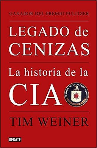 Legado de cenizas: La historia de la CIA: Amazon.es: Weiner, Tim ...
