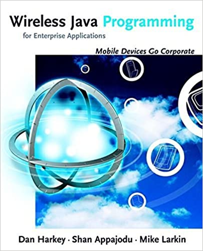 Wireless Java Programming for Enterprise Applications: Mobile Devices Go Corporate by Dan Harkey (2002-09-27)