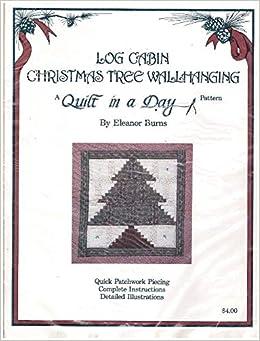 Log Cabin Christmas Tree Quilt.Log Cabin Christmas Tree Wallhanging Pattern Eleanor Burns