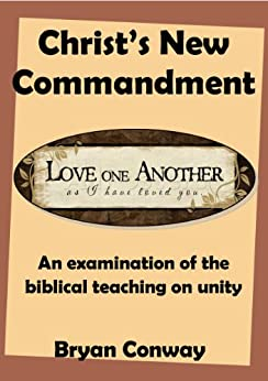 Christ's New Commandment: An examination of  the biblical teaching on Unity by [Conway, Bryan]