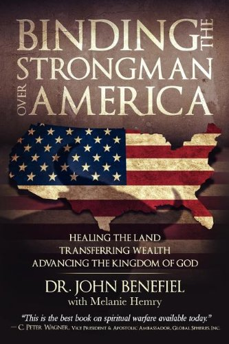 Binding the Strongman Over America - Healing the Land, Transferring Wealth, and Advancing the Kingdom of God