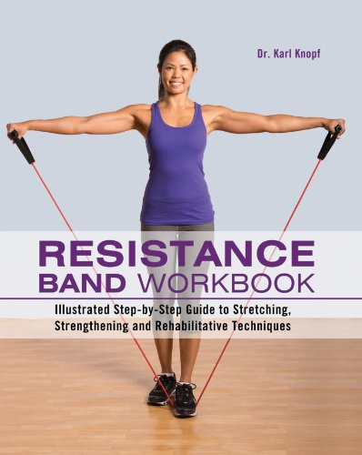 - Resistance Band Workbook: Illustrated Step-by-Step Guide to Stretching, Strengthening and Rehabilitative Techniques