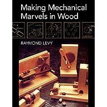 Making Mechanical Marvels in Wood
