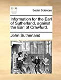 Information for the Earl of Sutherland, Against the Earl of Crawfurd, John Sutherland, 114096853X