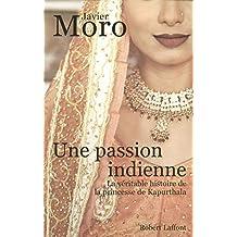 Une passion indienne: La véritable histoire de la princesse de Kapurthala