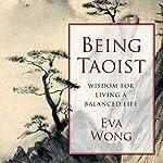 Being Taoist: Wisdom for Living a Balanced Life | Eva Wong