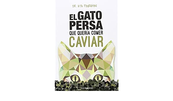 El gato persa que queria comer caviar: Dr. Ata Pouramini: 9788494289828: Amazon.com: Books