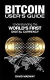 Bitcoin User's Guide: Understanding the World's First Digital Currency