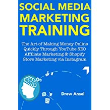 Social Media Marketing Training for 2018: The Art of Making Money Online Quickly Through YouTube SEO Affiliate Marketing & Shopify Store Marketing via Instagram