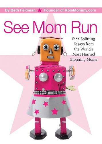 See Mom Run: Side-Splitting Essays from the World's Most Harried Moms by Beth Feldman - Mall Run Fox