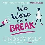 We Were on a Break | Lindsey Kelk