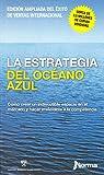La estrategia del océano azul. Cómo crear un indiscutible espacio en el mercado y hacer irrelevante a la competencia