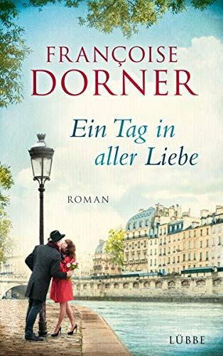 Ein Tag in aller Liebe: Roman Gebundenes Buch – 11. November 2016 Françoise Dorner Ulrike Werner-Richter 3431039510 FICTION / General