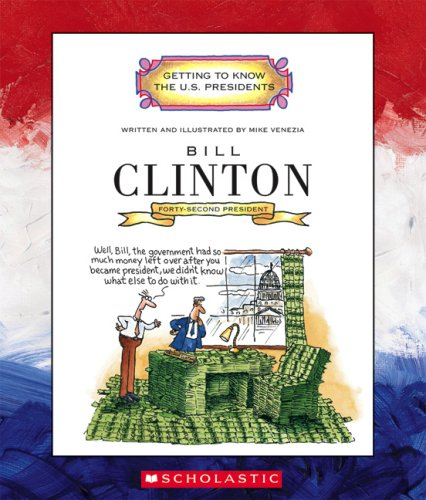 Bill Clinton (Getting to Know the U.S. Presidents) by Mike Venezia