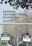 Finding, Transmitting, Receiving, Hannah Collins, 190477279X