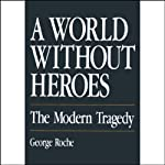 A World Without Heroes: The Modern Tragedy | George Roche