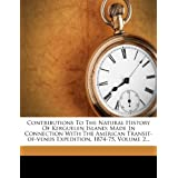 Contributions to the Natural History of Kerguelen Island: Made in Connection with the American Transit-Of-Venus Expedition, 1874-75, Volume 2...