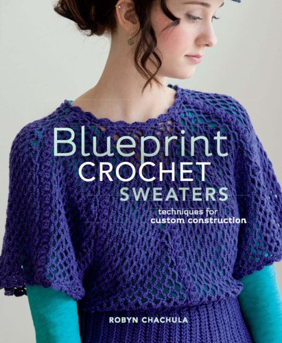 eaters: Techniques for Custom Construction (Sweater Crochet Pattern)