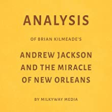 Analysis of Brian Kilmeade's Andrew Jackson and the Miracle of New Orleans Audiobook by Milkyway Media Narrated by George Drake Jr.