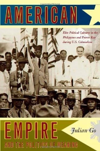 Download By Julian Go American Empire and the Politics of Meaning: Elite Political Cultures in the Philippines and Puerto [Paperback] pdf