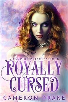 Royally Cursed (Vampire Princess Book 2) by [Drake, Cameron]