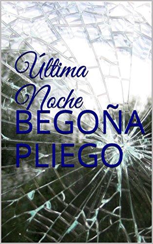 Última Noche (Spanish Edition) by [Pliego, Begoña]