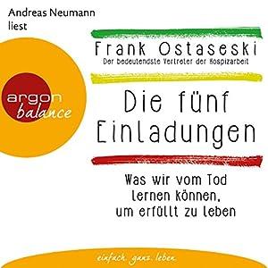 Die fünf Einladungen: Was wir vom Tod lernen können, um erfüllt zu leben Hörbuch von Frank Ostaseski Gesprochen von: Andreas Neumann