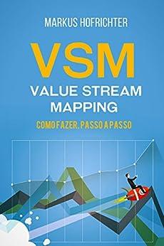 VSM - Value Stream Mapping: como fazer, passo a passo por [Hofrichter, Markus]