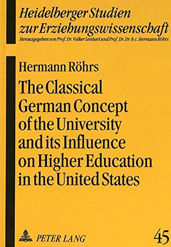 The Classical German Concept of the University and its Influence on Higher Education in the United States (Heidelberger Studien zur Erziehungswissenschaft)
