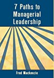 7 Paths to Managerial Leadership, Fred MacKenzie, 1477124802