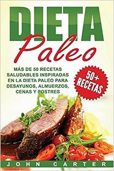 Dieta Paleo: Más De 50 Recetas Saludables Inspiradas En La Dieta Paleo Para Desayunos, Almuerzos, Cenas Y Postres por John Carter epub