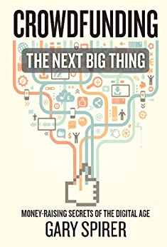 Crowdfunding:  The Next Big Thing by [Spirer, Gary]