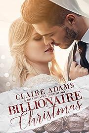 Billionaire Christmas: A Standalone Novel (A Holiday Alpha Billionaire Romance Love Story) (Billionaires - Book #1)